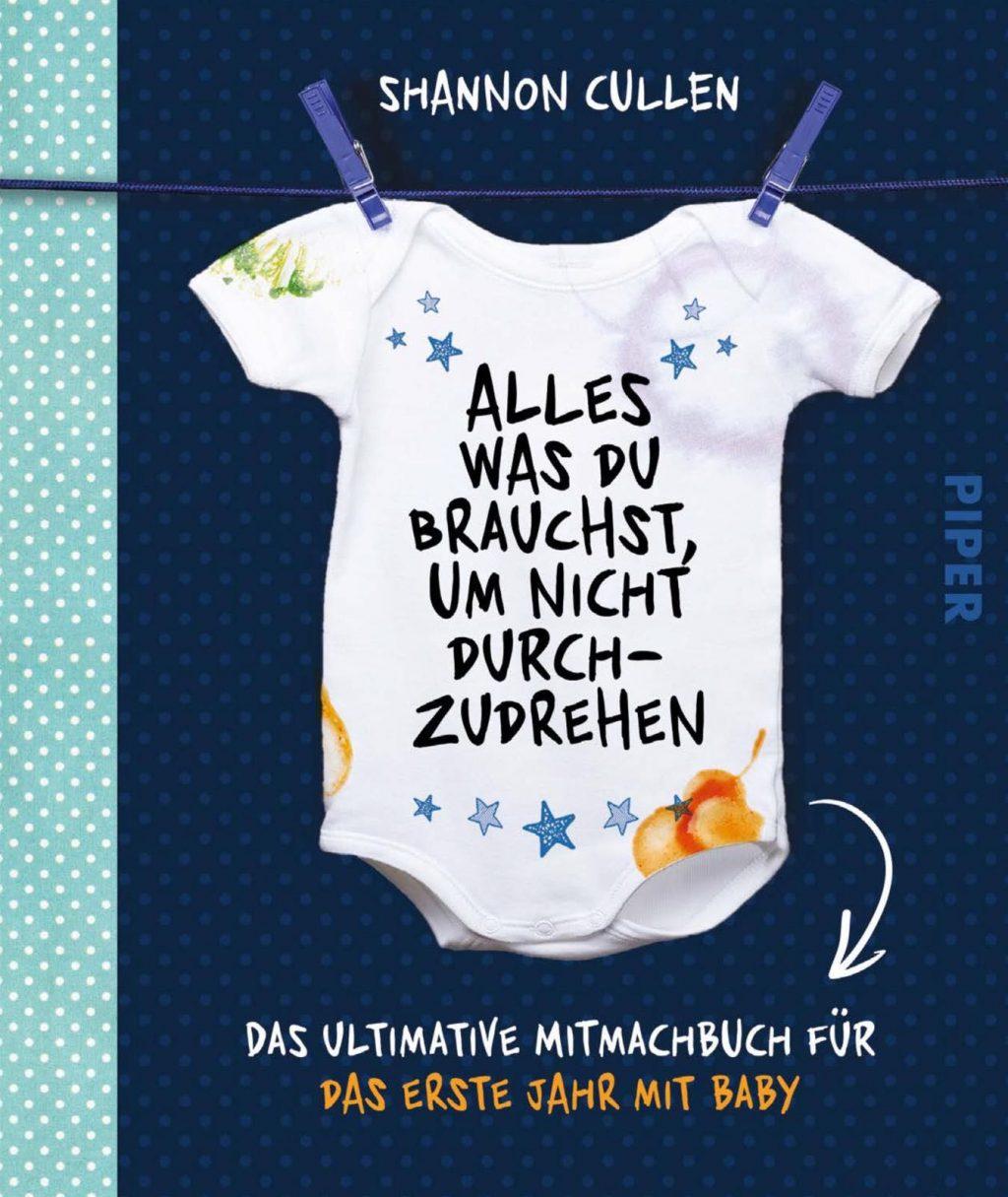 Alles, was du brauchst, um nicht durchzudrehen Shannon Cullen - Das ultimative Mitmachbuch für das erste Jahr mit Baby - Download Cover - Piper Verlag 2018