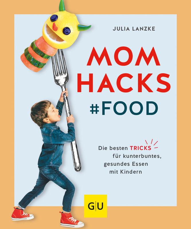 Essen kann so viel Spaß machen! Mom Hacks Food Buch Gräfe & UnzerGräfe & Unzer